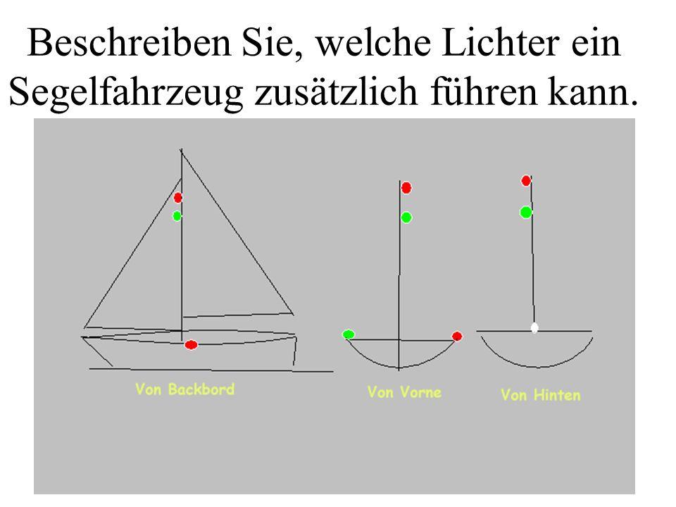 Beschreiben Sie, welche Lichter ein Segelfahrzeug zusätzlich führen kann.