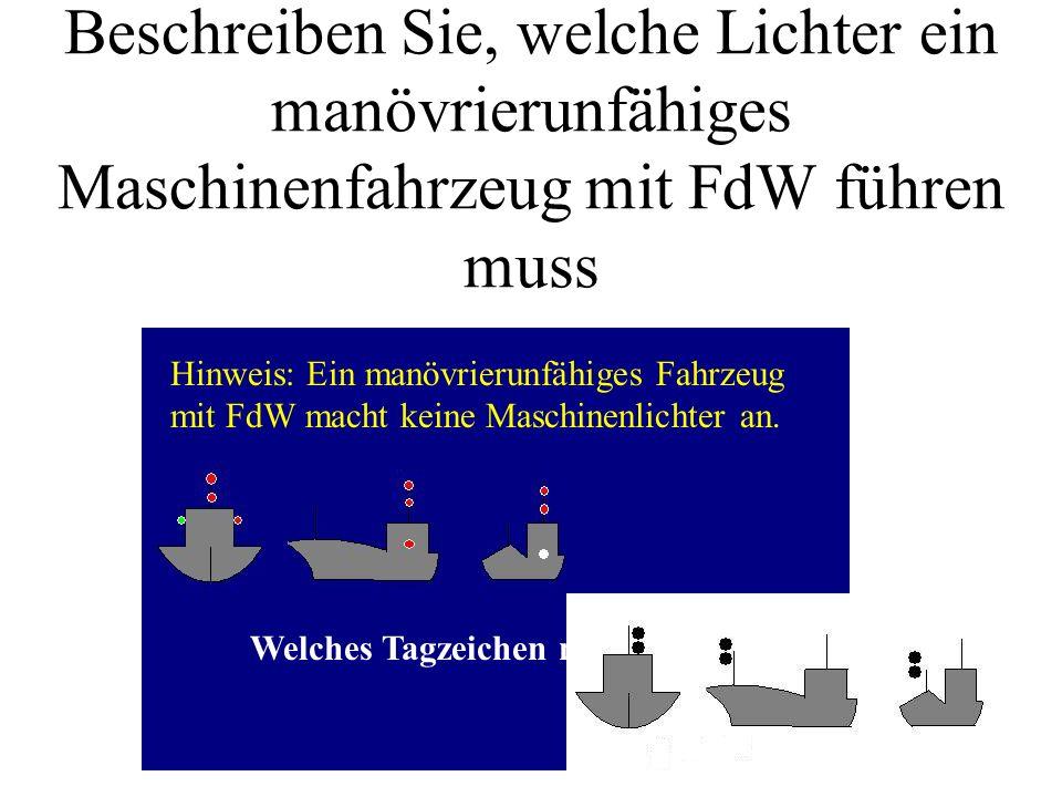 Beschreiben Sie, welche Lichter ein manövrierunfähiges Maschinenfahrzeug mit FdW führen muss