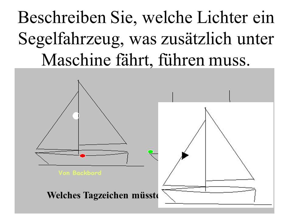 Beschreiben Sie, welche Lichter ein Segelfahrzeug, was zusätzlich unter Maschine fährt, führen muss.