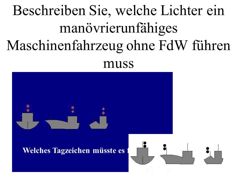 Beschreiben Sie, welche Lichter ein manövrierunfähiges Maschinenfahrzeug ohne FdW führen muss