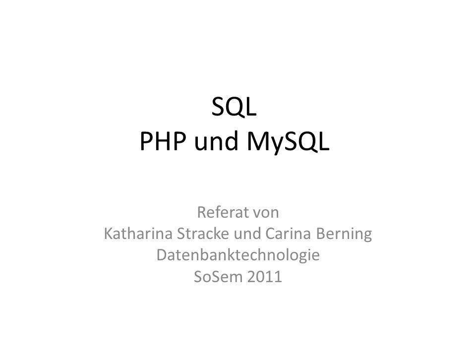 SQL PHP und MySQL Referat von Katharina Stracke und Carina Berning