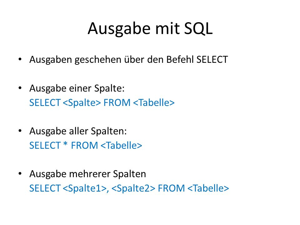 Ausgabe mit SQL Ausgaben geschehen über den Befehl SELECT