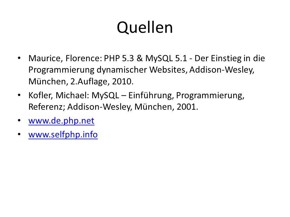 Quellen Maurice, Florence: PHP 5.3 & MySQL 5.1 - Der Einstieg in die Programmierung dynamischer Websites, Addison-Wesley, München, 2.Auflage, 2010.
