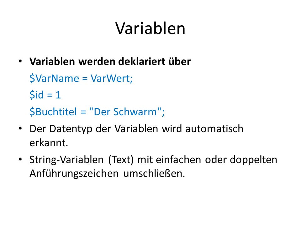 Variablen Variablen werden deklariert über $VarName = VarWert; $id = 1