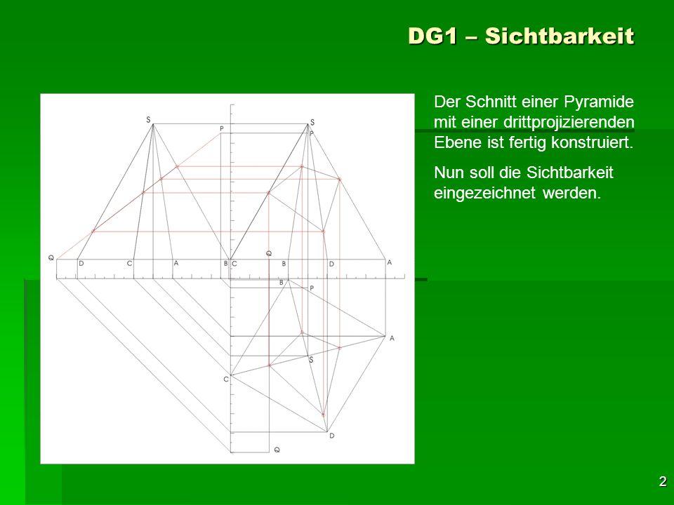 DG1 – Sichtbarkeit Der Schnitt einer Pyramide mit einer drittprojizierenden Ebene ist fertig konstruiert.