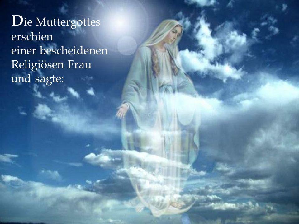 Die Muttergottes erschien einer bescheidenen Religiösen Frau und sagte: