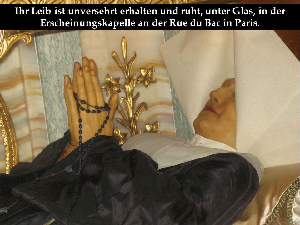 Ihr Leib ist unversehrt erhalten und ruht, unter Glas, in der Erscheinungskapelle an der Rue du Bac in Paris.