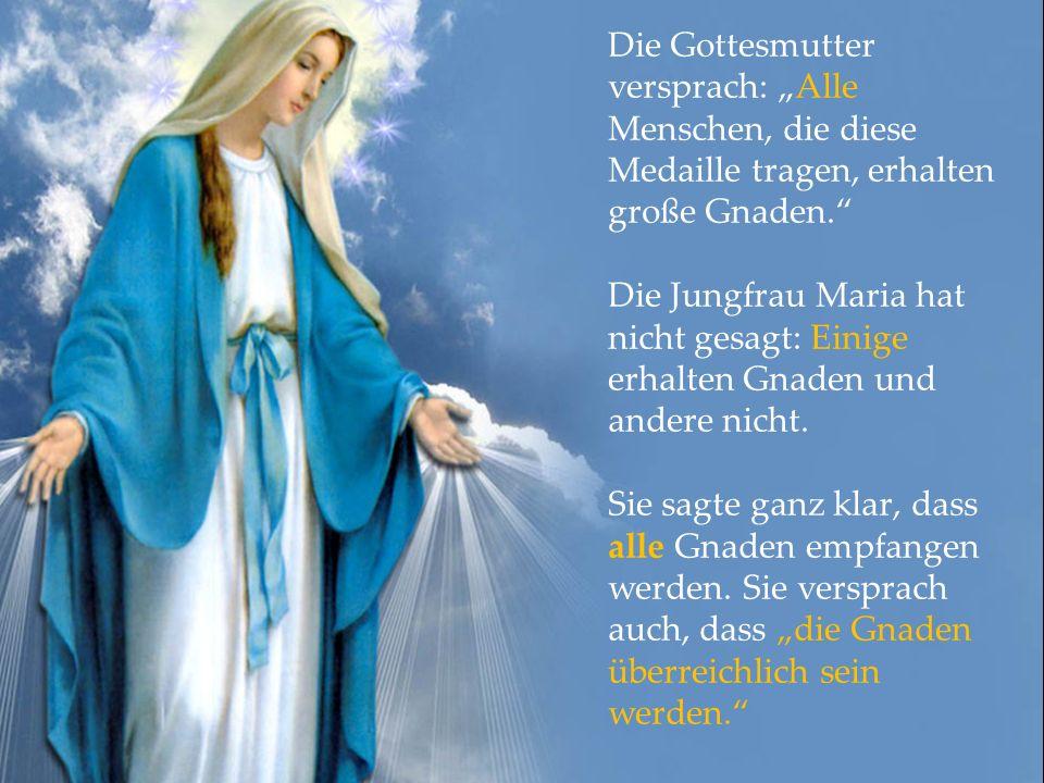 """Die Gottesmutter versprach: """"Alle Menschen, die diese Medaille tragen, erhalten große Gnaden. Die Jungfrau Maria hat nicht gesagt: Einige erhalten Gnaden und andere nicht."""