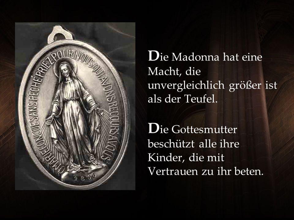 Die Madonna hat eine Macht, die unvergleichlich größer ist als der Teufel.