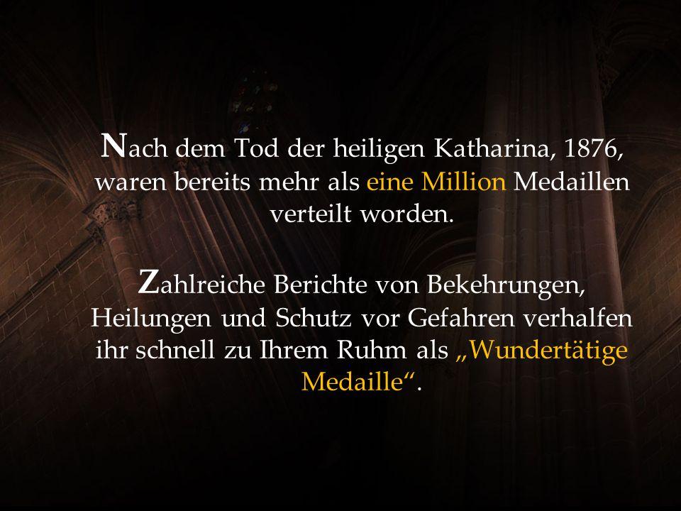 Nach dem Tod der heiligen Katharina, 1876, waren bereits mehr als eine Million Medaillen verteilt worden.