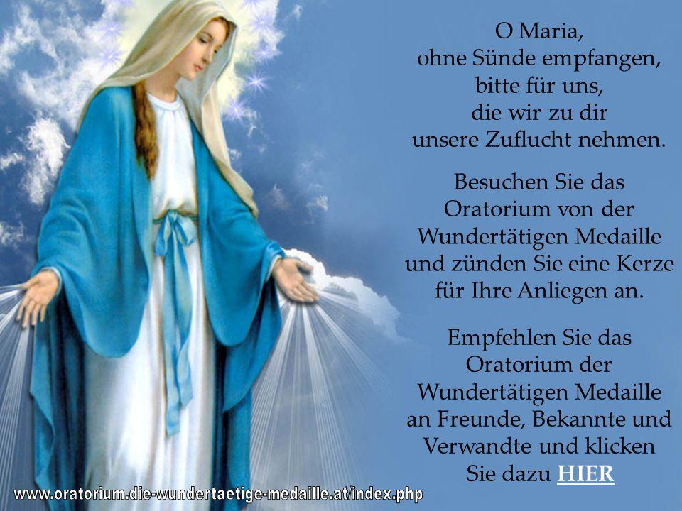 O Maria, ohne Sünde empfangen, bitte für uns, die wir zu dir unsere Zuflucht nehmen.