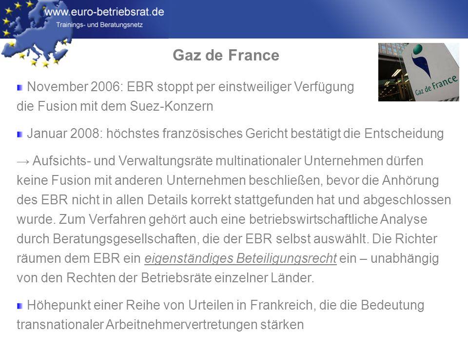 Gaz de France November 2006: EBR stoppt per einstweiliger Verfügung die Fusion mit dem Suez-Konzern.
