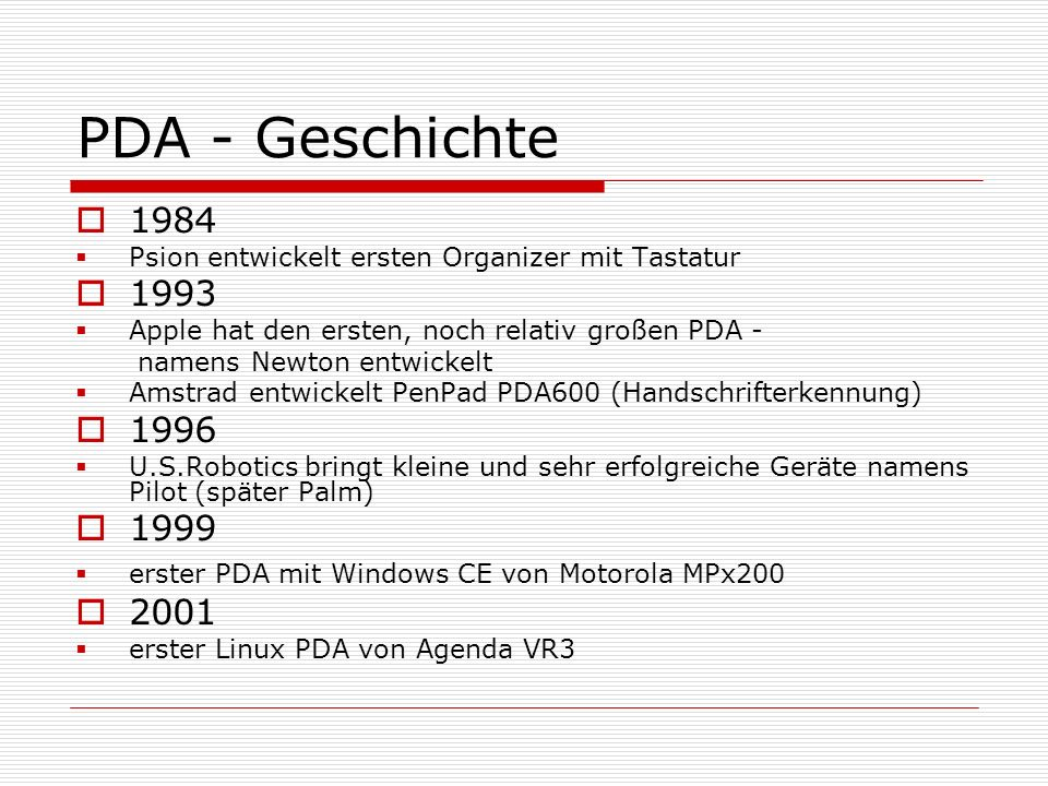 PDA - Geschichte 1984. Psion entwickelt ersten Organizer mit Tastatur. 1993. Apple hat den ersten, noch relativ großen PDA -