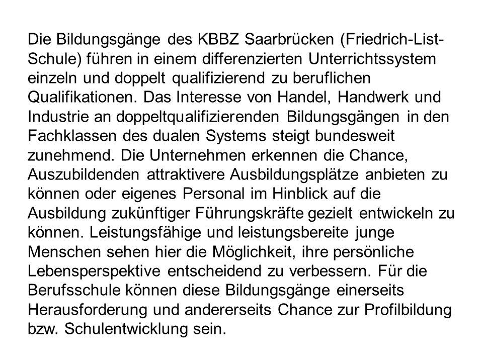 Die Bildungsgänge des KBBZ Saarbrücken (Friedrich-List-Schule) führen in einem differenzierten Unterrichtssystem einzeln und doppelt qualifizierend zu beruflichen Qualifikationen.