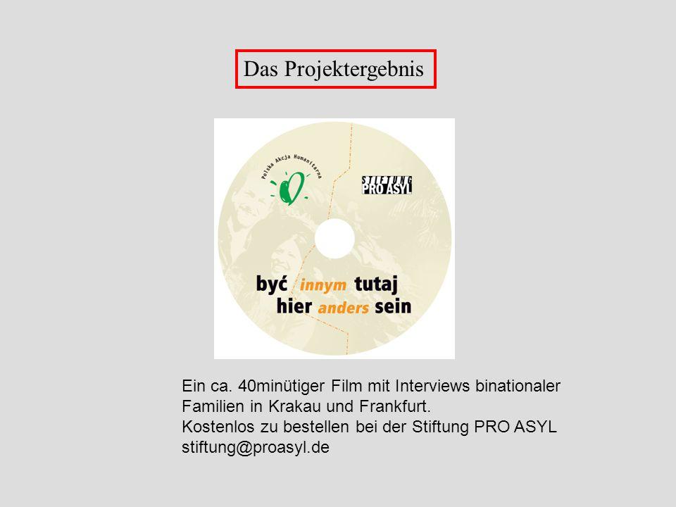 Das Projektergebnis Ein ca. 40minütiger Film mit Interviews binationaler. Familien in Krakau und Frankfurt.