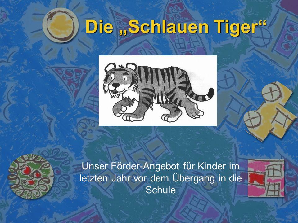 """Die """"Schlauen Tiger Unser Förder-Angebot für Kinder im letzten Jahr vor dem Übergang in die Schule"""
