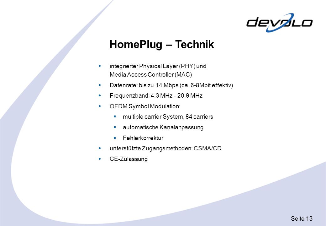 HomePlug – Technik integrierter Physical Layer (PHY) und Media Access Controller (MAC) Datenrate: bis zu 14 Mbps (ca. 6-8Mbit effektiv)