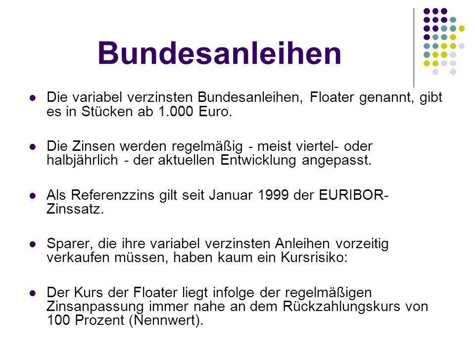 Bundesanleihen Die variabel verzinsten Bundesanleihen, Floater genannt, gibt es in Stücken ab 1.000 Euro.