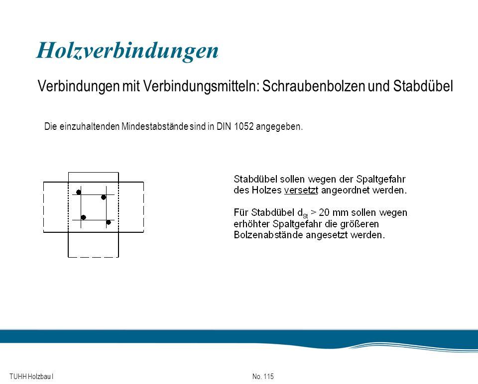 Holzverbindungen Verbindungen mit Verbindungsmitteln: Schraubenbolzen und Stabdübel. Die einzuhaltenden Mindestabstände sind in DIN 1052 angegeben.