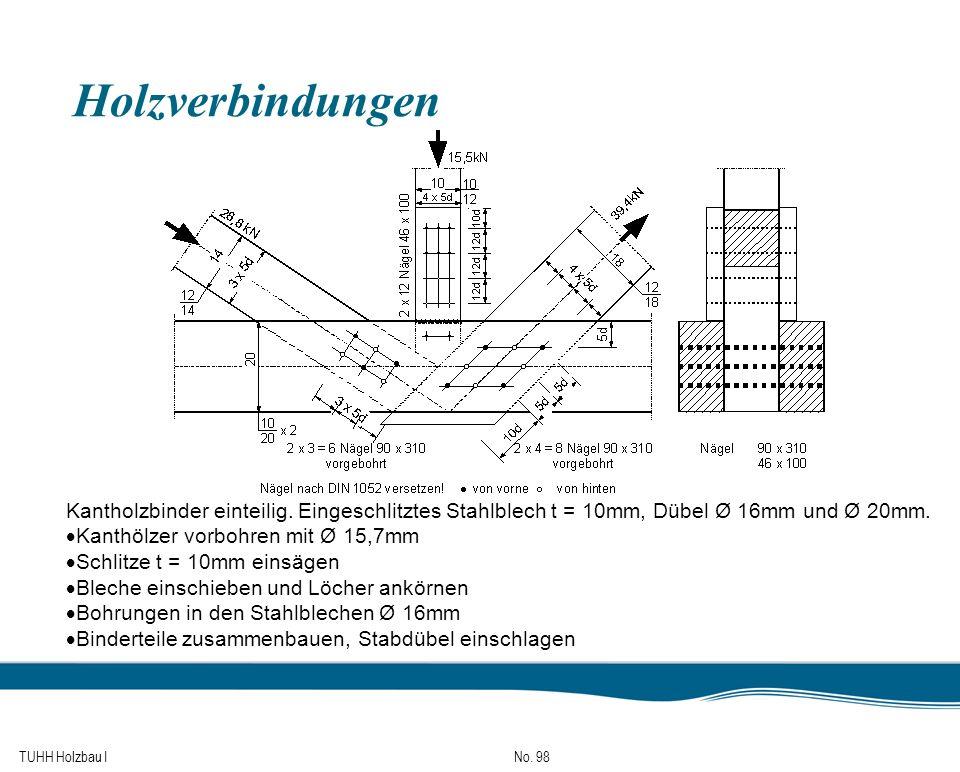 Holzverbindungen Kantholzbinder einteilig. Eingeschlitztes Stahlblech t = 10mm, Dübel Ø 16mm und Ø 20mm.