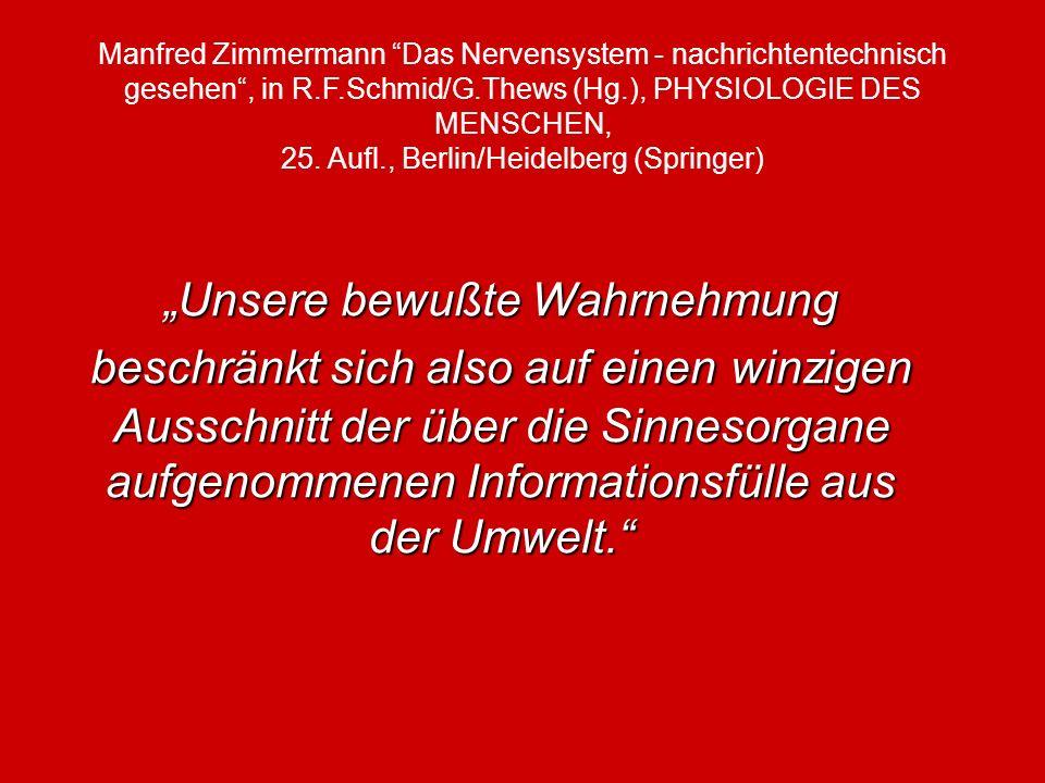 Manfred Zimmermann Das Nervensystem - nachrichtentechnisch gesehen , in R.F.Schmid/G.Thews (Hg.), PHYSIOLOGIE DES MENSCHEN, 25. Aufl., Berlin/Heidelberg (Springer)