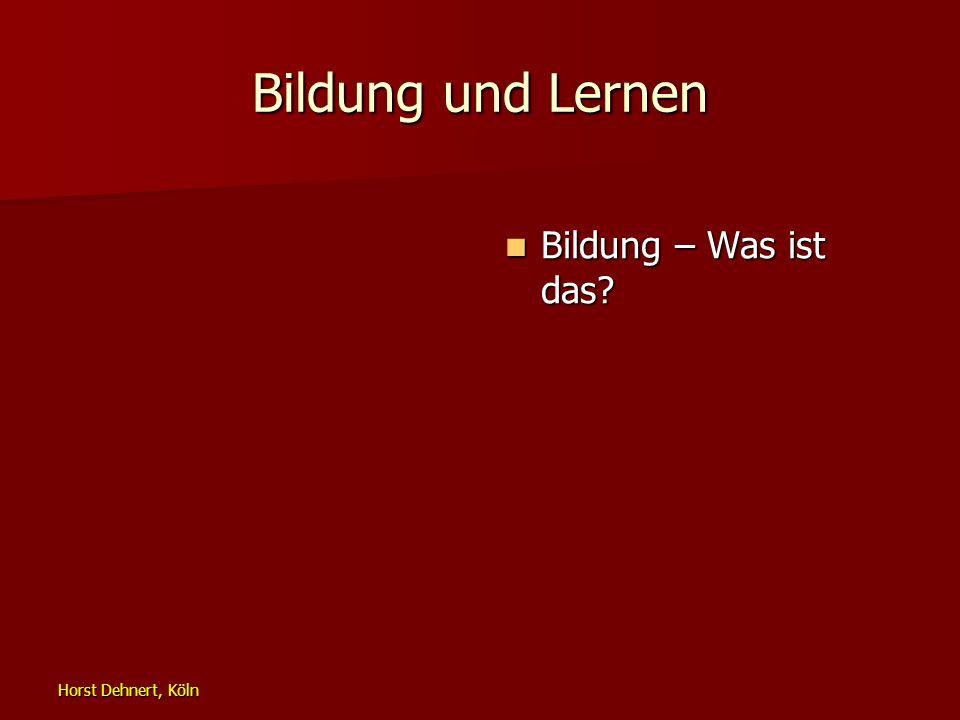 Bildung und Lernen Bildung – Was ist das Horst Dehnert, Köln