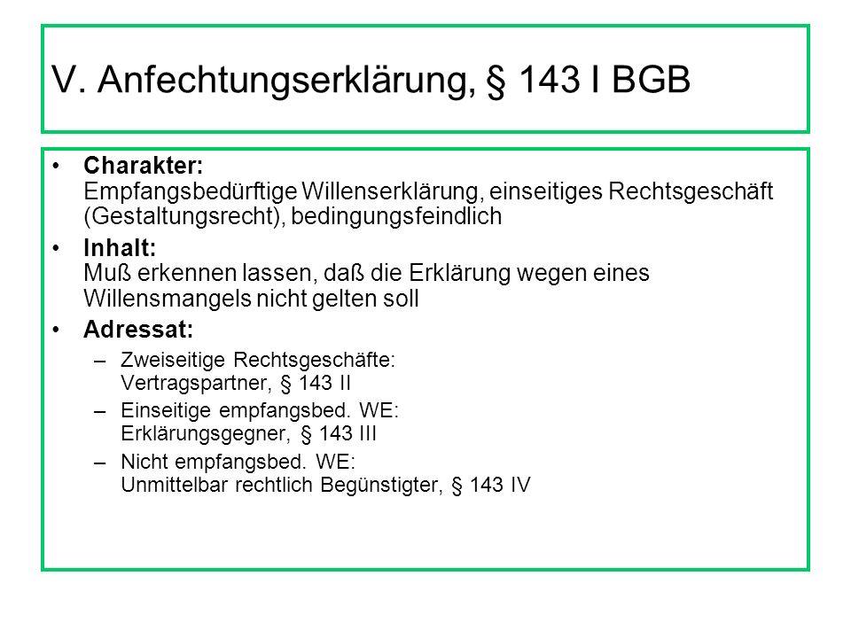 V. Anfechtungserklärung, § 143 I BGB