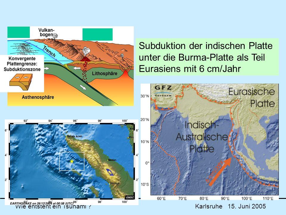 Subduktion der indischen Platte unter die Burma-Platte als Teil Eurasiens mit 6 cm/Jahr