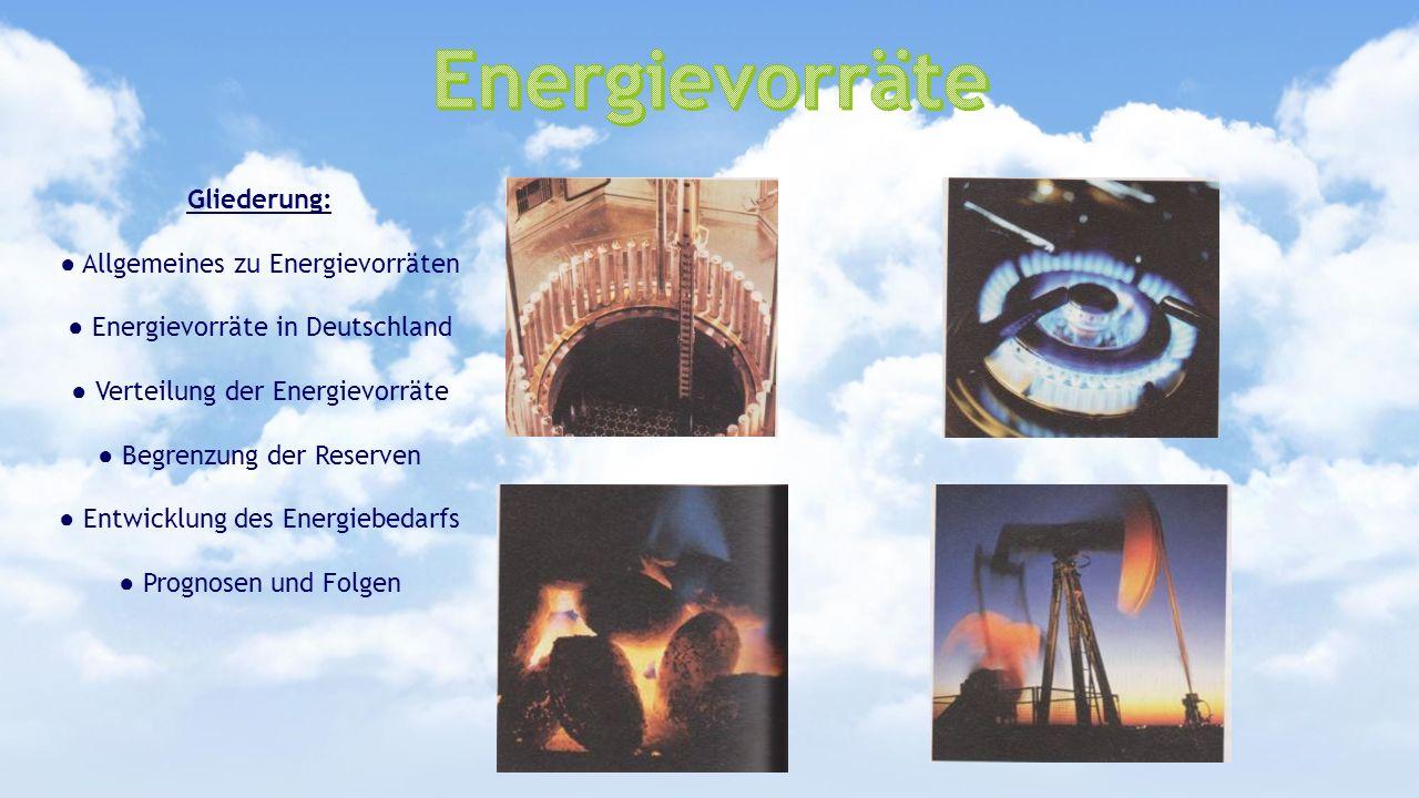 Energievorräte Gliederung: ● Allgemeines zu Energievorräten