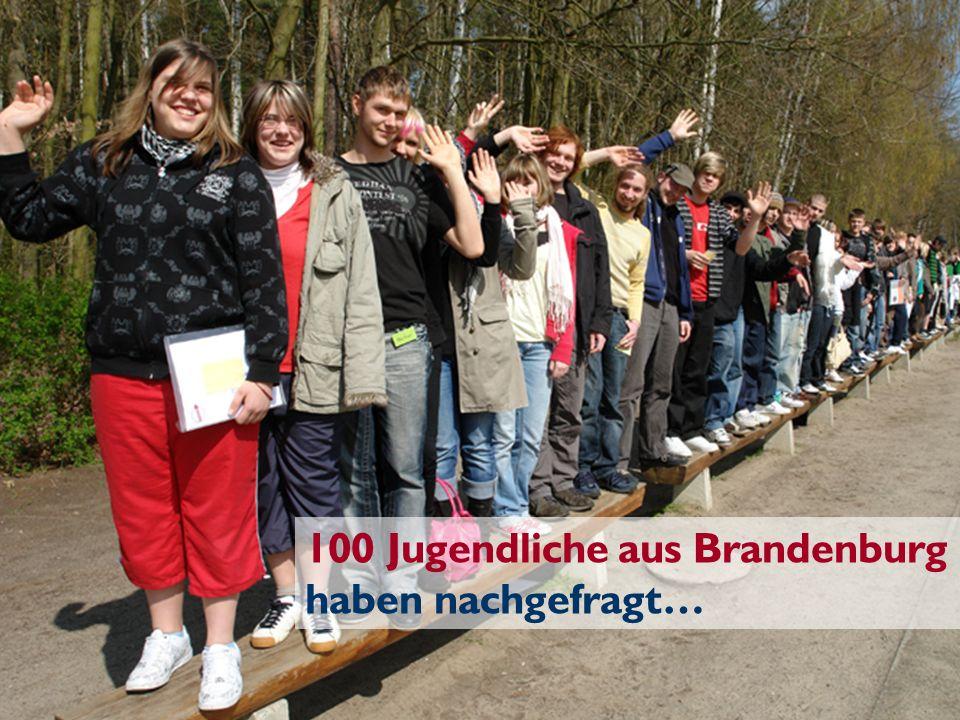 100 Jugendliche aus Brandenburg haben nachgefragt…