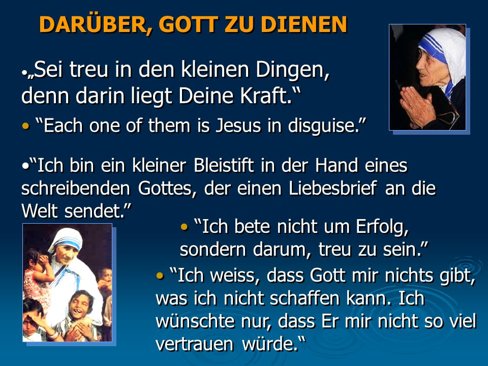 DARÜBER, GOTT ZU DIENEN Each one of them is Jesus in disguise.