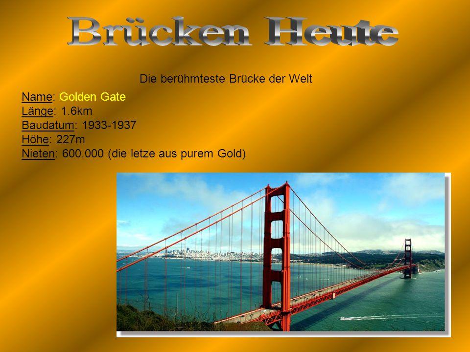 Brücken Heute Die berühmteste Brücke der Welt Name: Golden Gate
