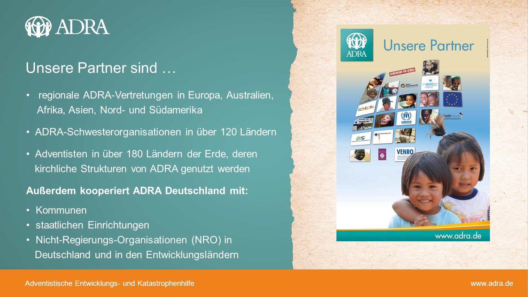 Unsere Partner sind … regionale ADRA-Vertretungen in Europa, Australien, Afrika, Asien, Nord- und Südamerika.