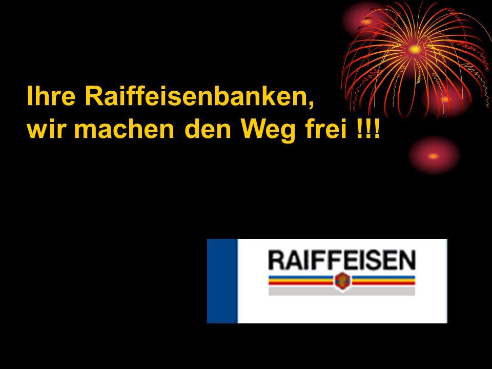 Ihre Raiffeisenbanken, wir machen den Weg frei !!!