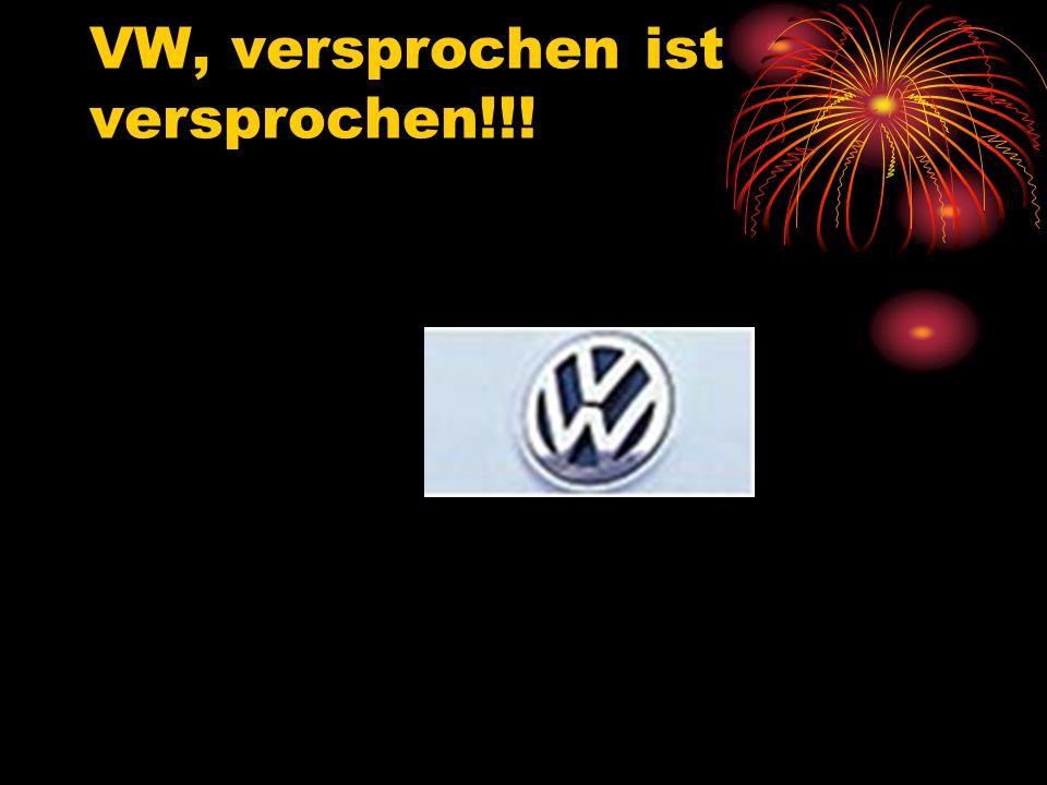 VW, versprochen ist versprochen!!!