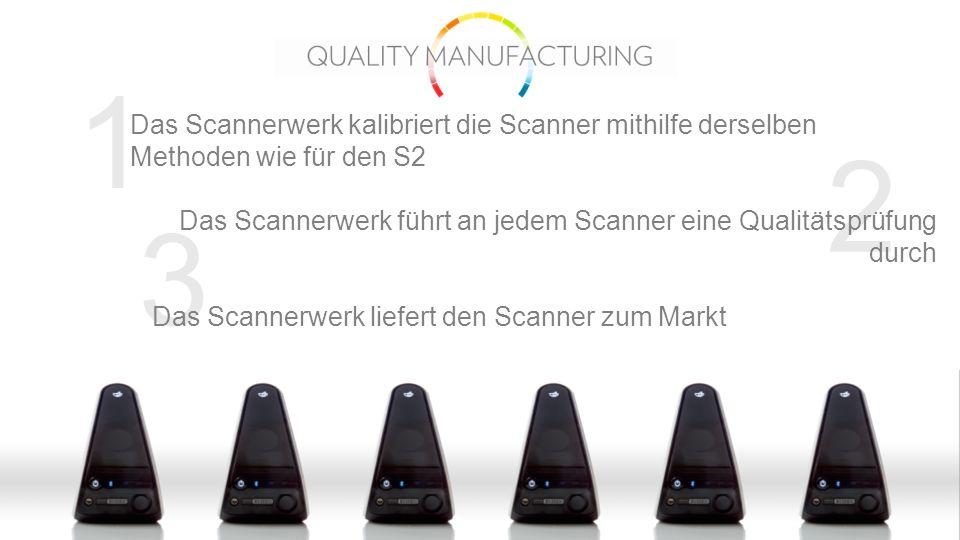 1 Das Scannerwerk kalibriert die Scanner mithilfe derselben Methoden wie für den S2.