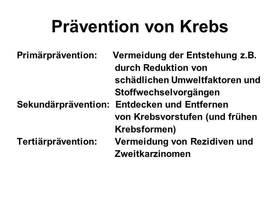 Prävention von Krebs Primärprävention: Vermeidung der Entstehung z.B.