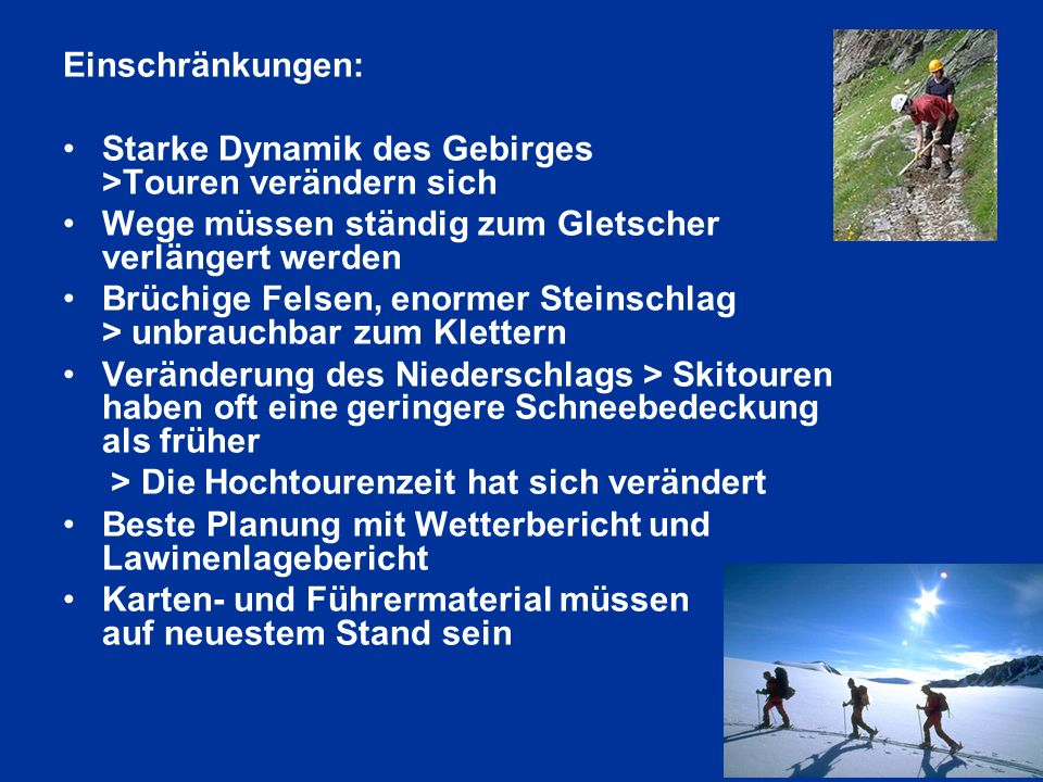 Einschränkungen: Starke Dynamik des Gebirges >Touren verändern sich.