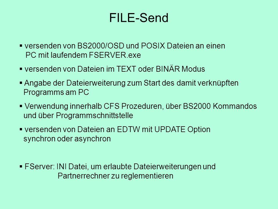 FILE-Send versenden von BS2000/OSD und POSIX Dateien an einen PC mit laufendem FSERVER.exe. versenden von Dateien im TEXT oder BINÄR Modus.