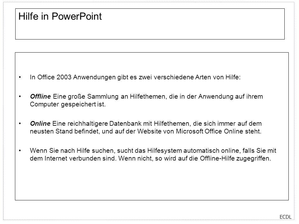 Hilfe in PowerPoint In Office 2003 Anwendungen gibt es zwei verschiedene Arten von Hilfe: