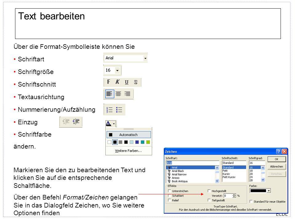 Text bearbeiten Über die Format-Symbolleiste können Sie Schriftart