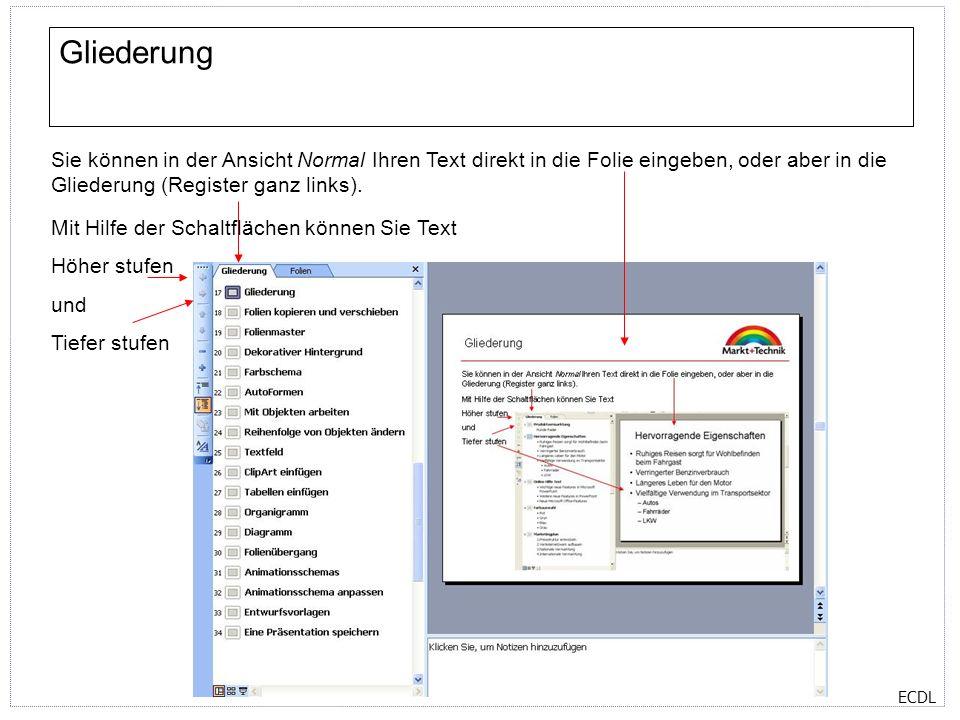 Gliederung Sie können in der Ansicht Normal Ihren Text direkt in die Folie eingeben, oder aber in die Gliederung (Register ganz links).
