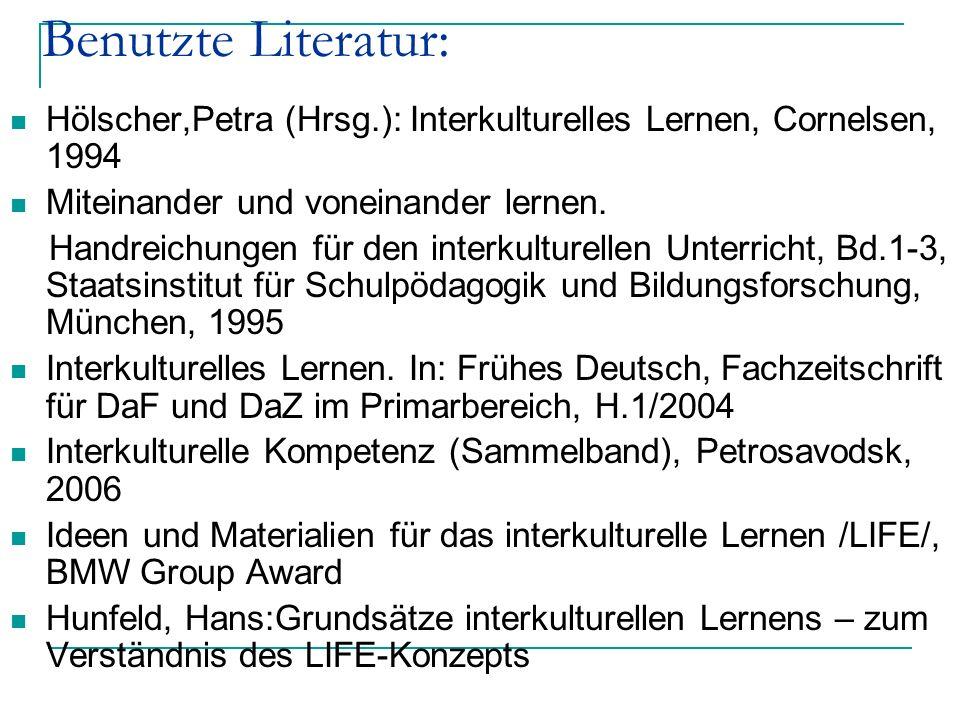 Benutzte Literatur: Hölscher,Petra (Hrsg.): Interkulturelles Lernen, Cornelsen, 1994. Miteinander und voneinander lernen.