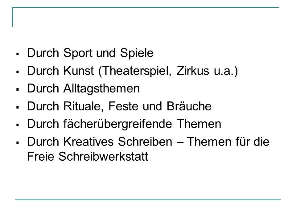 Durch Sport und Spiele Durch Kunst (Theaterspiel, Zirkus u.a.) Durch Alltagsthemen. Durch Rituale, Feste und Bräuche.