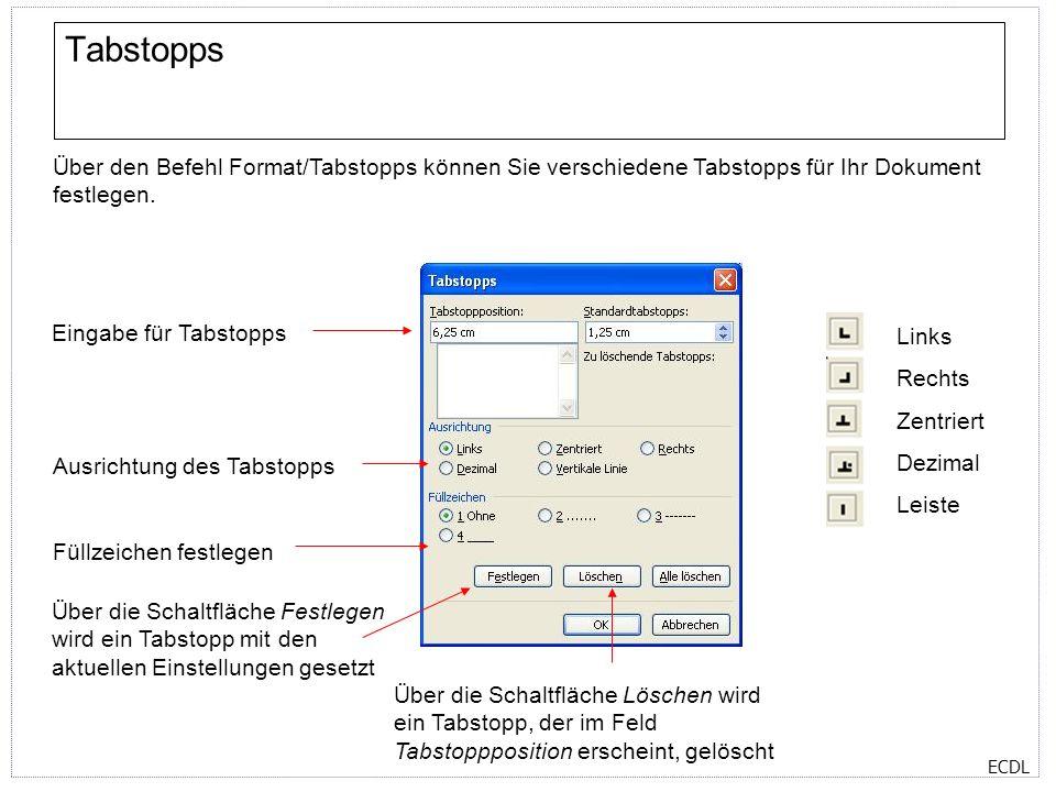 Tabstopps Über den Befehl Format/Tabstopps können Sie verschiedene Tabstopps für Ihr Dokument festlegen.