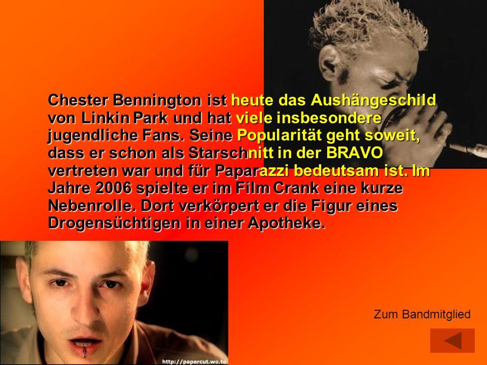 Chester Bennington ist heute das Aushängeschild von Linkin Park und hat viele insbesondere jugendliche Fans. Seine Popularität geht soweit, dass er schon als Starschnitt in der BRAVO vertreten war und für Paparazzi bedeutsam ist. Im Jahre 2006 spielte er im Film Crank eine kurze Nebenrolle. Dort verkörpert er die Figur eines Drogensüchtigen in einer Apotheke.