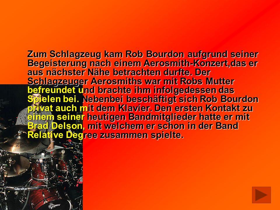 Zum Schlagzeug kam Rob Bourdon aufgrund seiner Begeisterung nach einem Aerosmith-Konzert,das er aus nächster Nähe betrachten durfte.