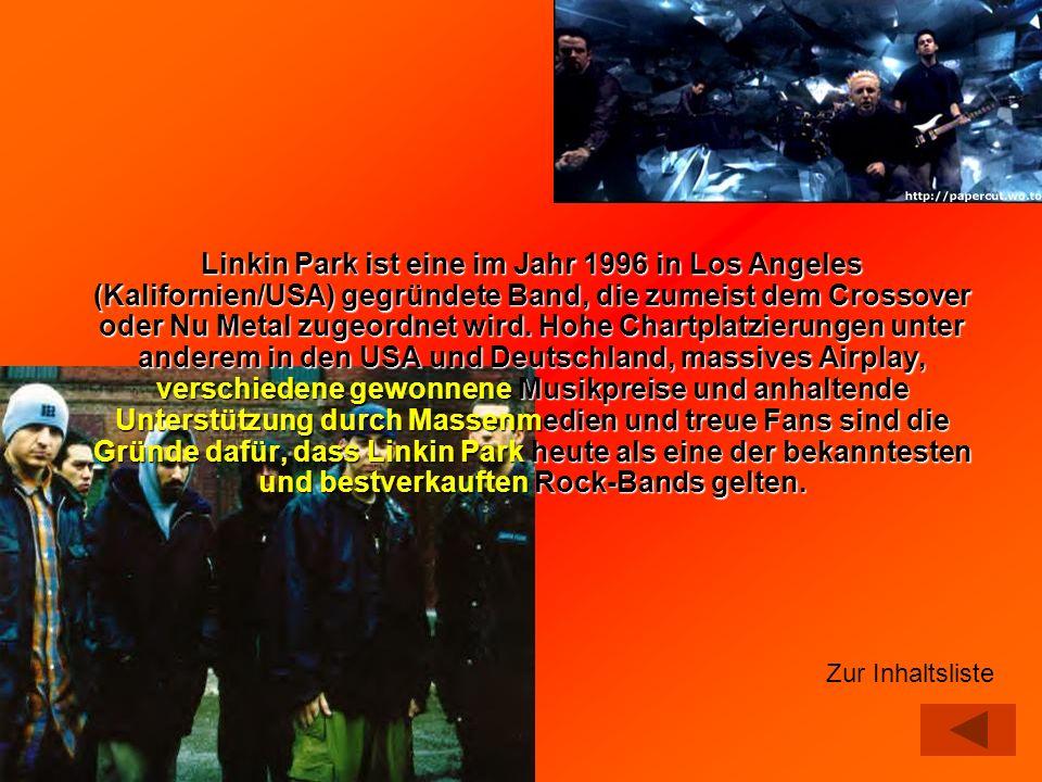 Linkin Park ist eine im Jahr 1996 in Los Angeles (Kalifornien/USA) gegründete Band, die zumeist dem Crossover oder Nu Metal zugeordnet wird. Hohe Chartplatzierungen unter anderem in den USA und Deutschland, massives Airplay, verschiedene gewonnene Musikpreise und anhaltende Unterstützung durch Massenmedien und treue Fans sind die Gründe dafür, dass Linkin Park heute als eine der bekanntesten und bestverkauften Rock-Bands gelten.