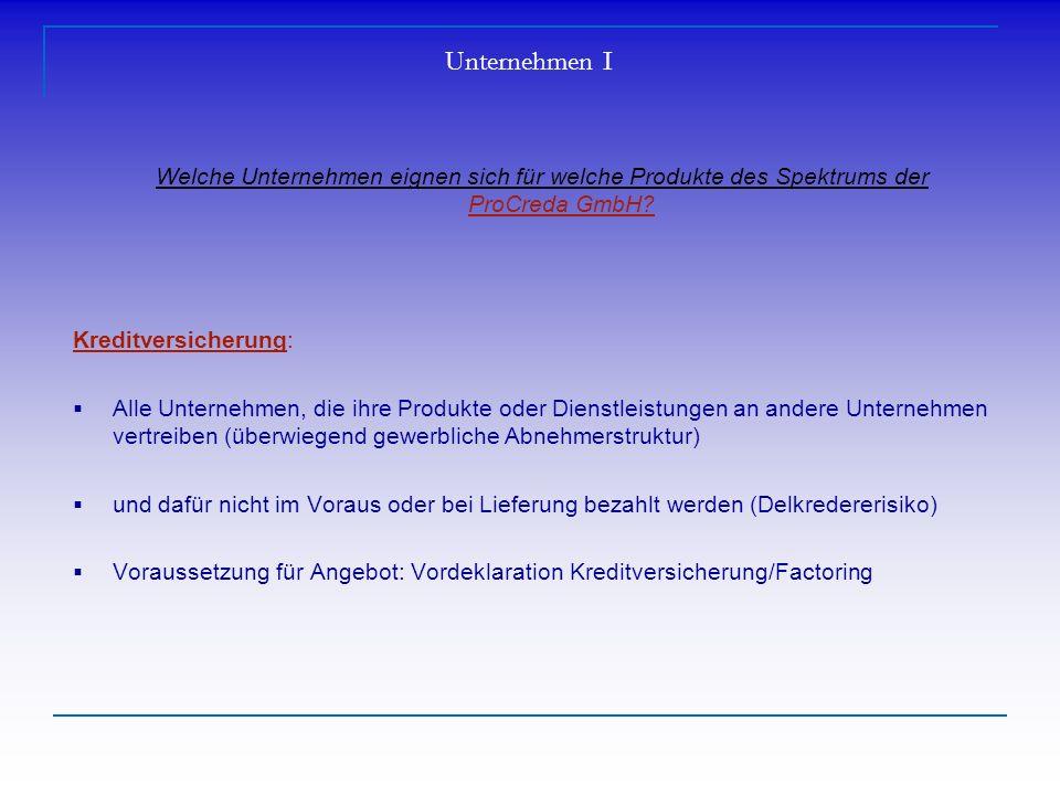Unternehmen I Welche Unternehmen eignen sich für welche Produkte des Spektrums der ProCreda GmbH Kreditversicherung: