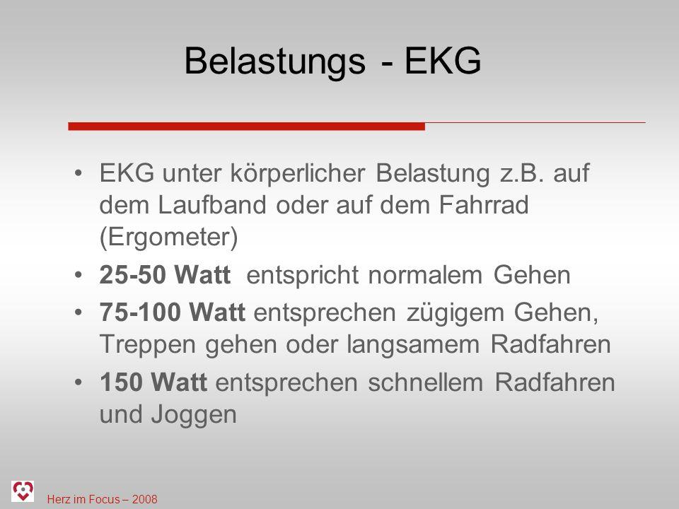 Belastungs - EKG EKG unter körperlicher Belastung z.B. auf dem Laufband oder auf dem Fahrrad (Ergometer)